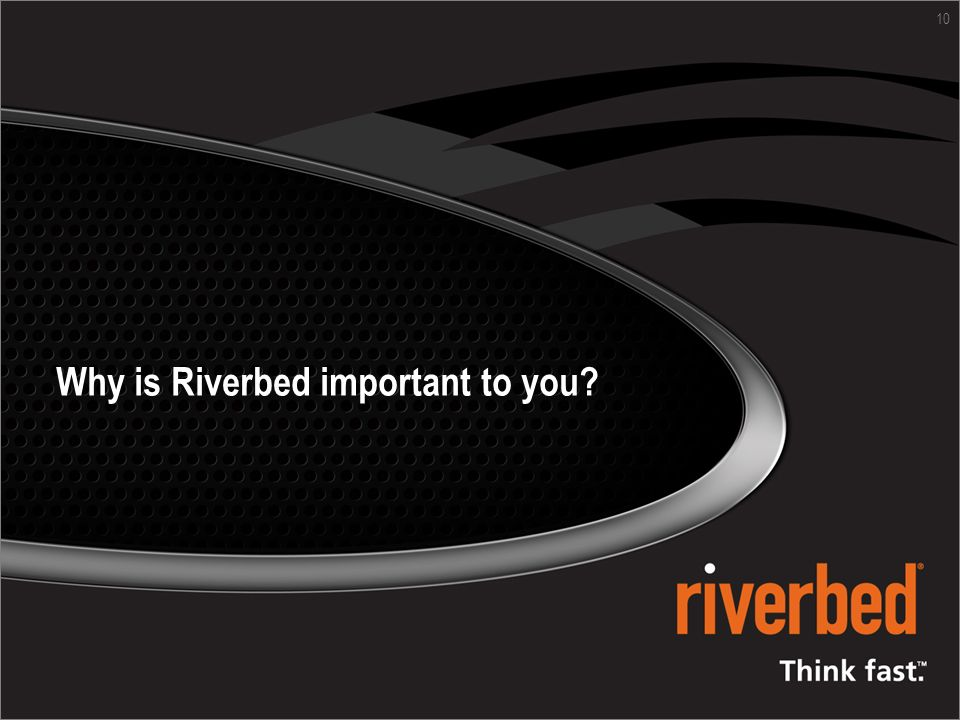 Why is Riverbed important to you 10