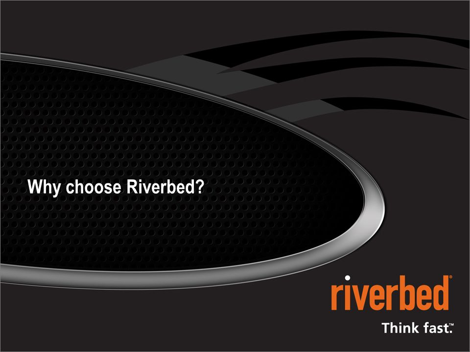 Why choose Riverbed