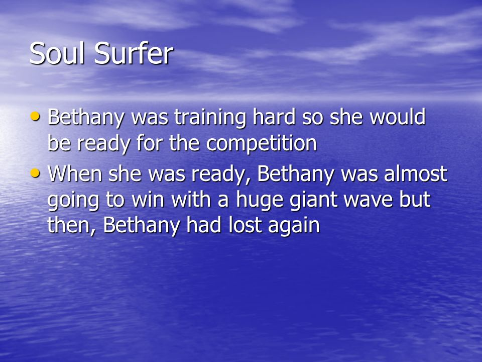 Soul Surfer Bethany was training hard so she would be ready for the competition Bethany was training hard so she would be ready for the competition Wh