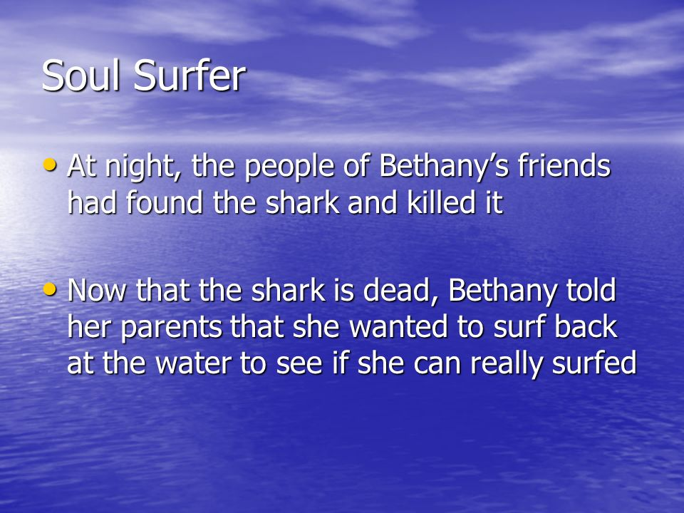 Soul Surfer At night, the people of Bethanys friends had found the shark and killed it At night, the people of Bethanys friends had found the shark an