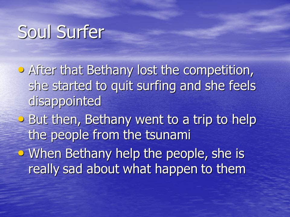 Soul Surfer After that Bethany lost the competition, she started to quit surfing and she feels disappointed After that Bethany lost the competition, s