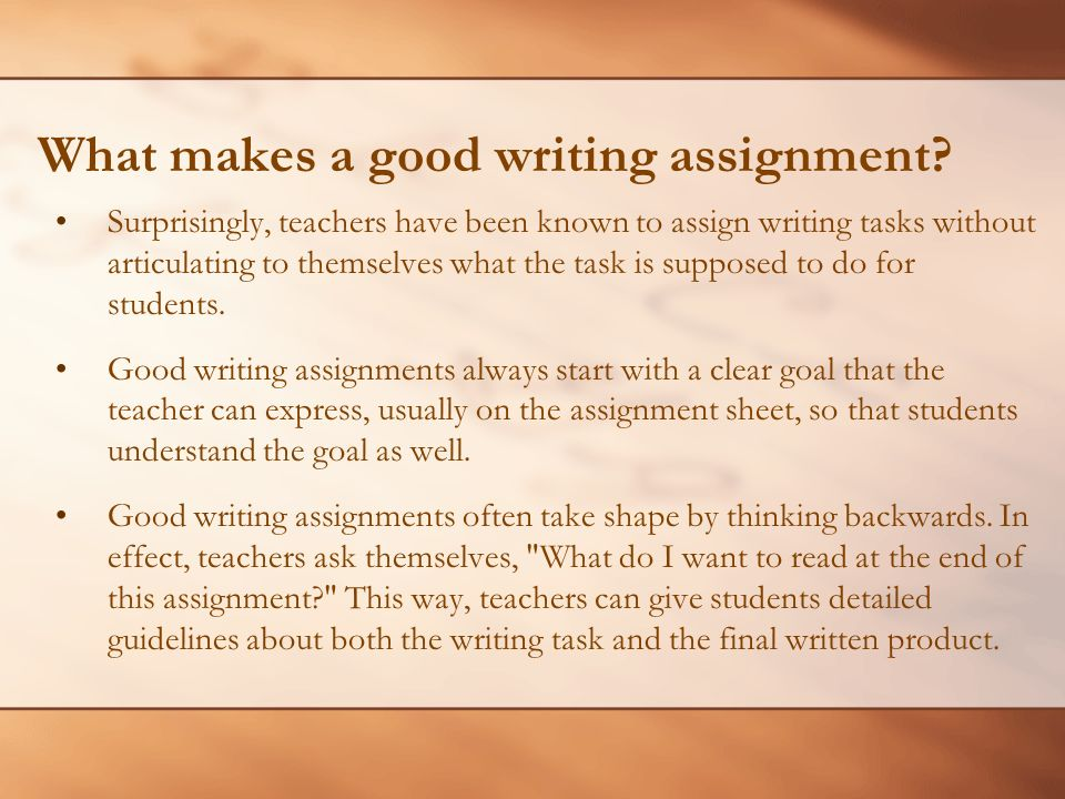 What makes a good writing assignment? Surprisingly, teachers have been known to assign writing tasks without articulating to themselves what the task