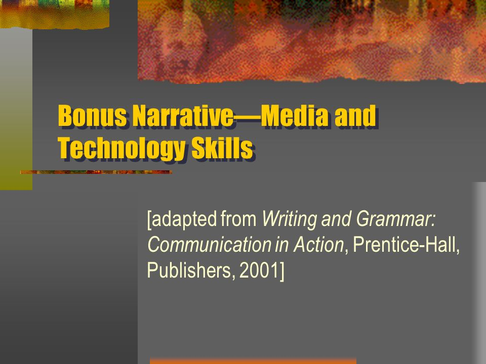 Bonus NarrativeMedia and Technology Skills [adapted from Writing and Grammar: Communication in Action, Prentice-Hall, Publishers, 2001]