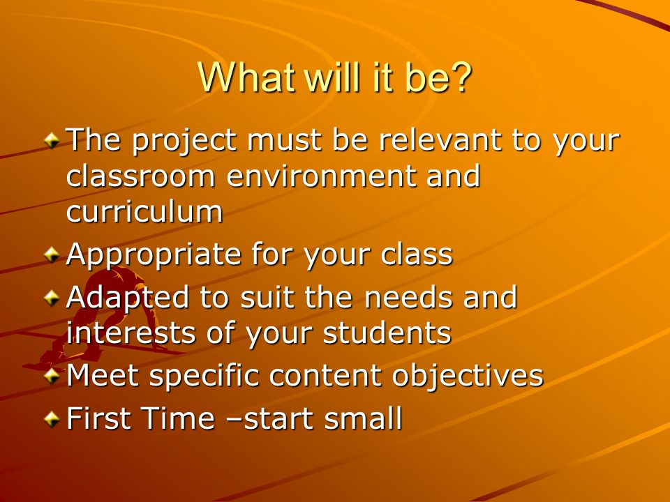 Planning Questions to consider: What kind of project will it be? Can cooperative learning experiences be used with this project? How long will this pr