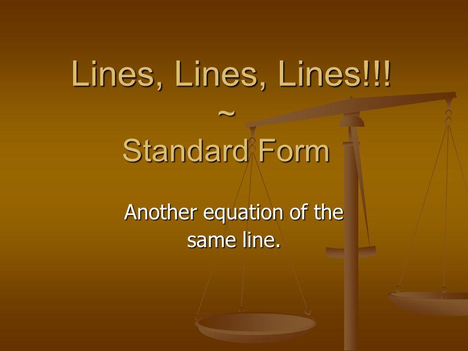 Lines, Lines, Lines!!.~ Standard Form Lines, Lines, Lines!!.