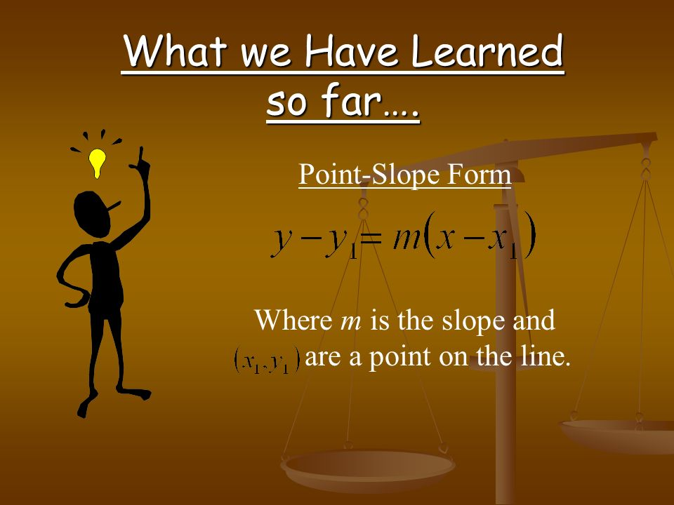 What we Have Learned so far…. Slope Intercept Form Where m is the slope and b is the intercept