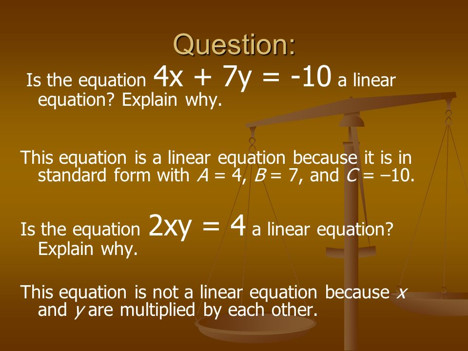 Examples of Standard Form These Equations are in Standard Form: 2x + 5y = 7 x – y = - 10 1000x + 75y = 6 These Equations are not in Standard Form: 1/2
