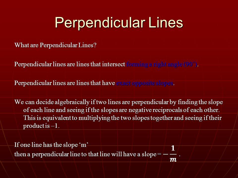 Perpendicular Lines What are Perpendicular Lines? Perpendicular lines are lines that intersect forming a right angle (90˚). Perpendicular lines are li