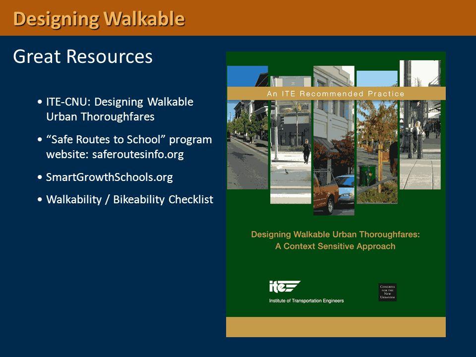 Designing Walkable Designing Walkable Great Resources ITE-CNU: Designing Walkable Urban Thoroughfares Safe Routes to School program website: saferoute
