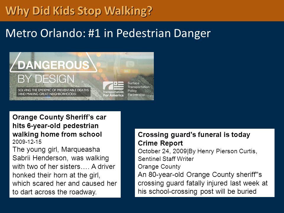Why Did Kids Stop Walking? Why Did Kids Stop Walking? Metro Orlando: #1 in Pedestrian Danger Crossing guard's funeral is today Crime Report October 24