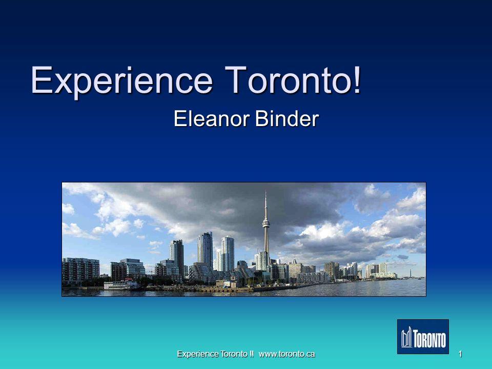 1 Experience Toronto !! www.toronto.ca Experience Toronto! Eleanor Binder