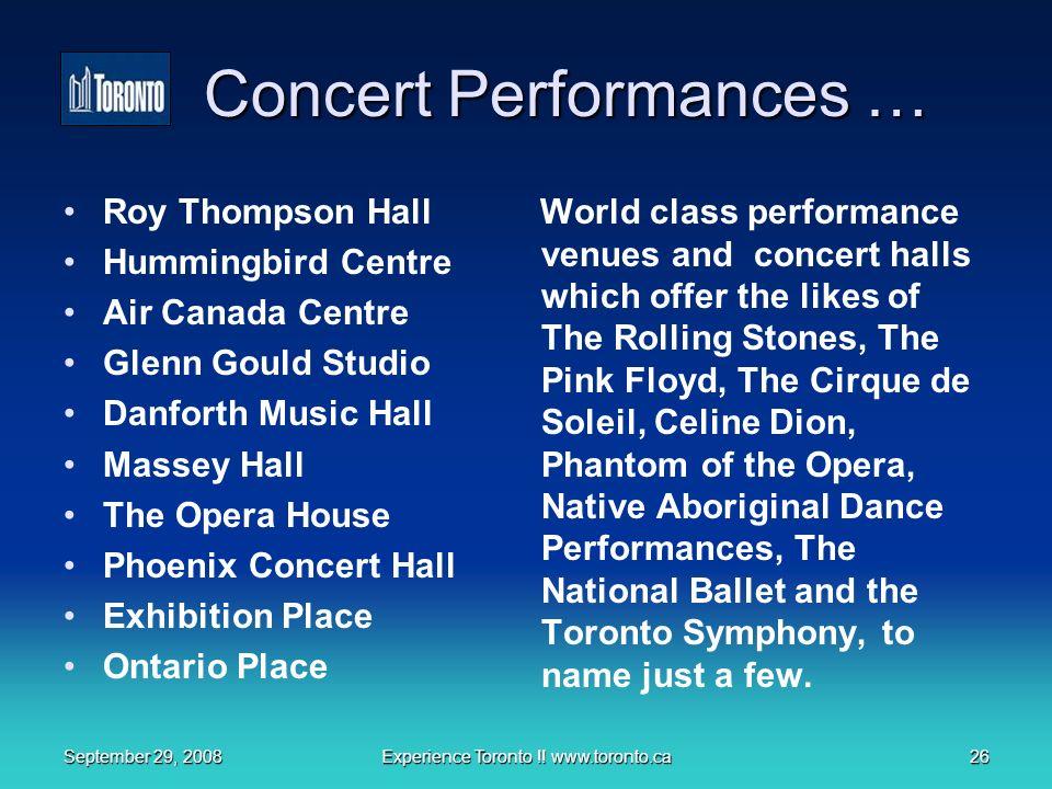September 29, 2008Experience Toronto !! www.toronto.ca26 Concert Performances … Roy Thompson Hall Hummingbird Centre Air Canada Centre Glenn Gould Stu