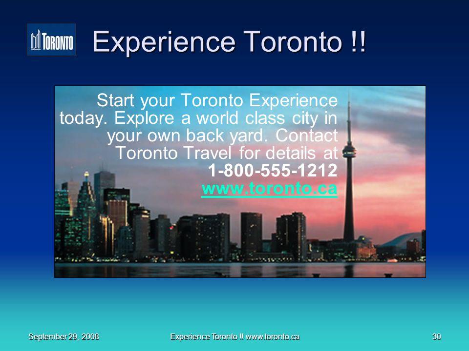 September 29, 2008Experience Toronto !. www.toronto.ca30 Experience Toronto !.