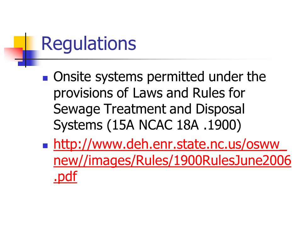 Regulations Onsite systems permitted under the provisions of Laws and Rules for Sewage Treatment and Disposal Systems (15A NCAC 18A.1900) http://www.d