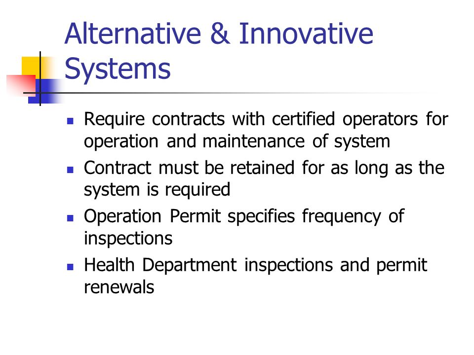 Alternative & Innovative Systems Require contracts with certified operators for operation and maintenance of system Contract must be retained for as l