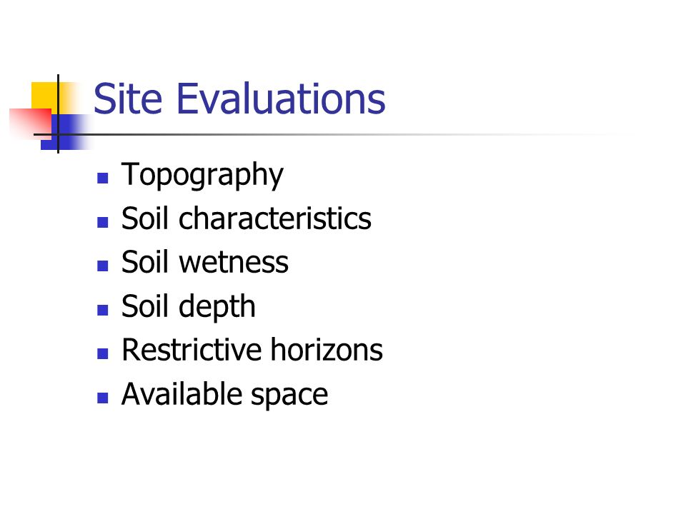 Site Evaluations Topography Soil characteristics Soil wetness Soil depth Restrictive horizons Available space