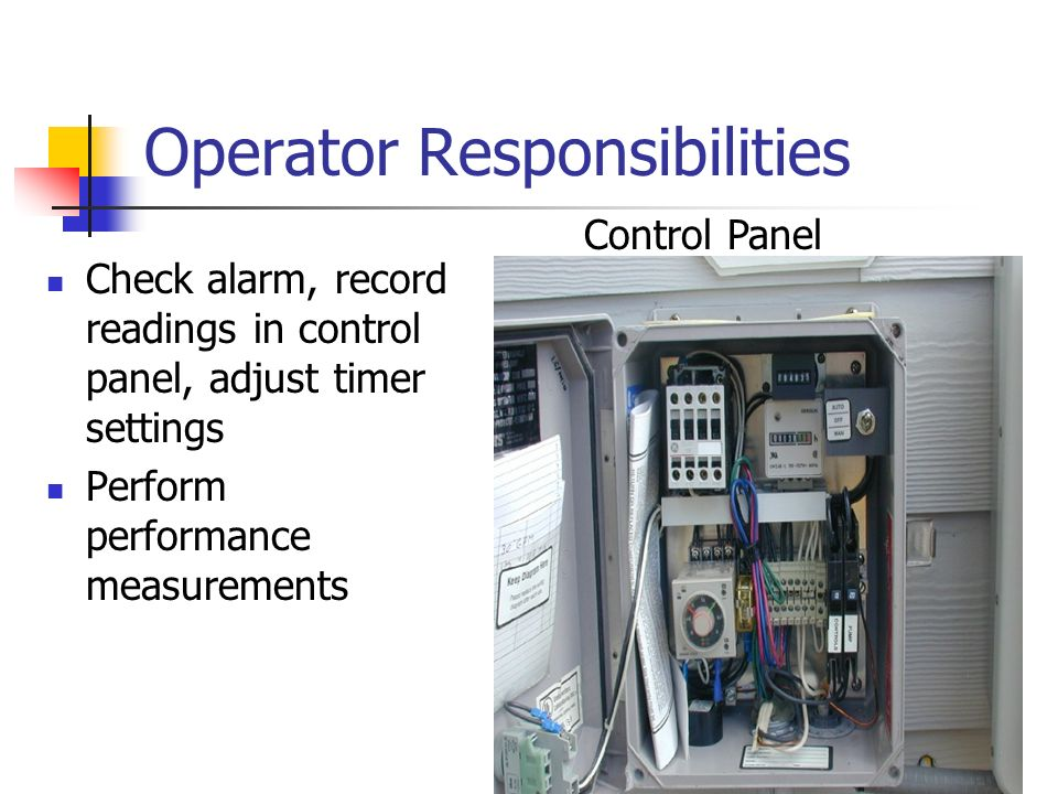 Operator Responsibilities Check alarm, record readings in control panel, adjust timer settings Perform performance measurements Control Panel