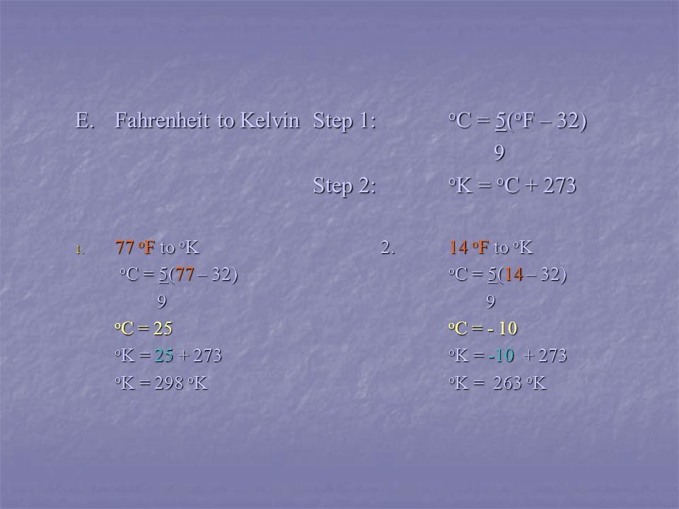 E.Fahrenheit to KelvinStep 1: o C = 5( o F – 32) 9 9 Step 2: o K = o C + 273 1.