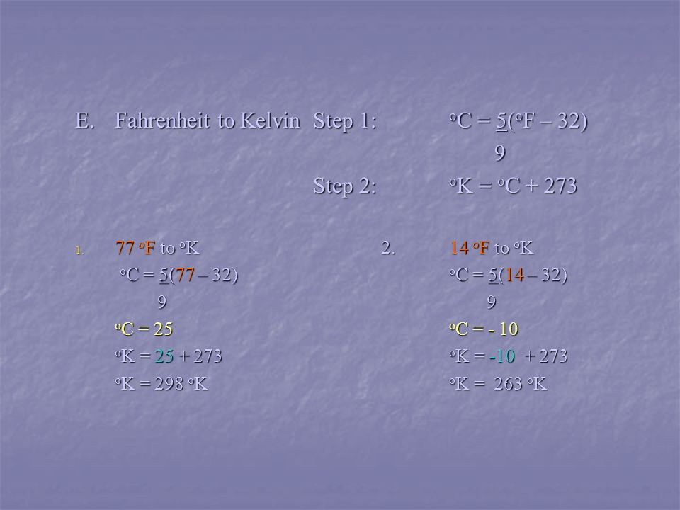 F.Kelvin to Fahrenheit Step 1 o C = o K – 273 Step 2 o F = 9 o C + 32 5 1.