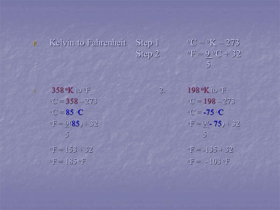F. Kelvin to Fahrenheit Step 1 o C = o K – 273 Step 2 o F = 9 o C + 32 5 1.