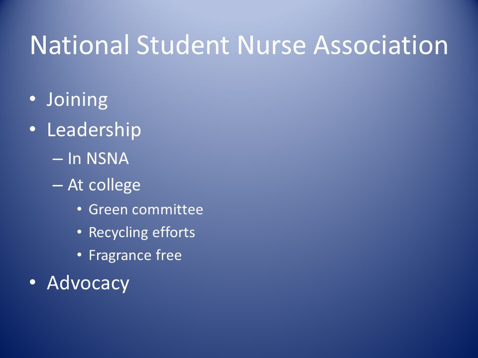 National Student Nurse Association Joining Leadership – In NSNA – At college Green committee Recycling efforts Fragrance free Advocacy