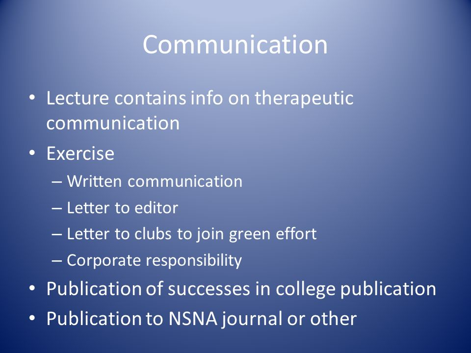 Communication Lecture contains info on therapeutic communication Exercise – Written communication – Letter to editor – Letter to clubs to join green e