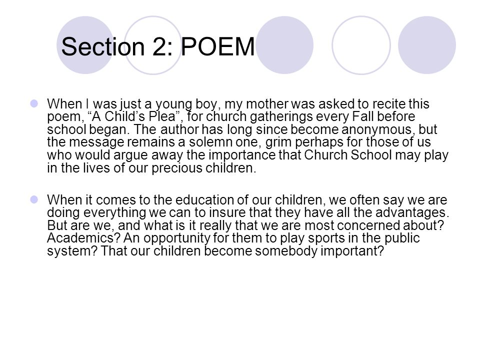 Section 2: POEM When I was just a young boy, my mother was asked to recite this poem, A Childs Plea, for church gatherings every Fall before school be