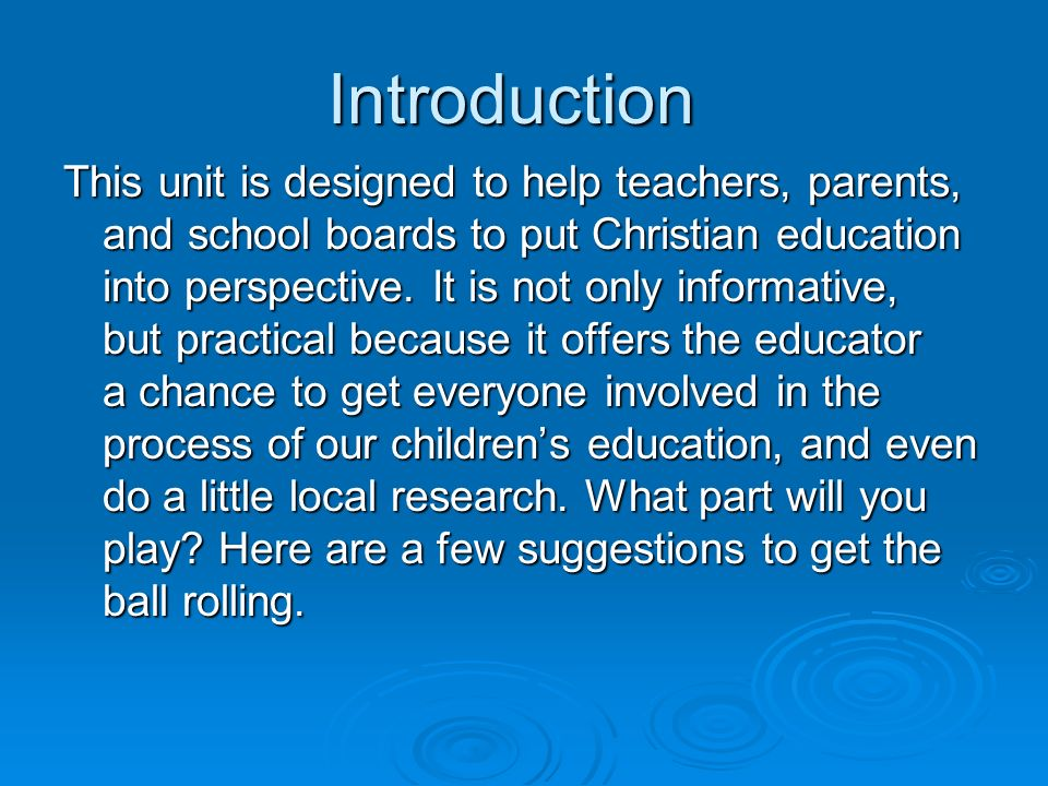 Introduction This unit is designed to help teachers, parents, and school boards to put Christian education into perspective. It is not only informativ