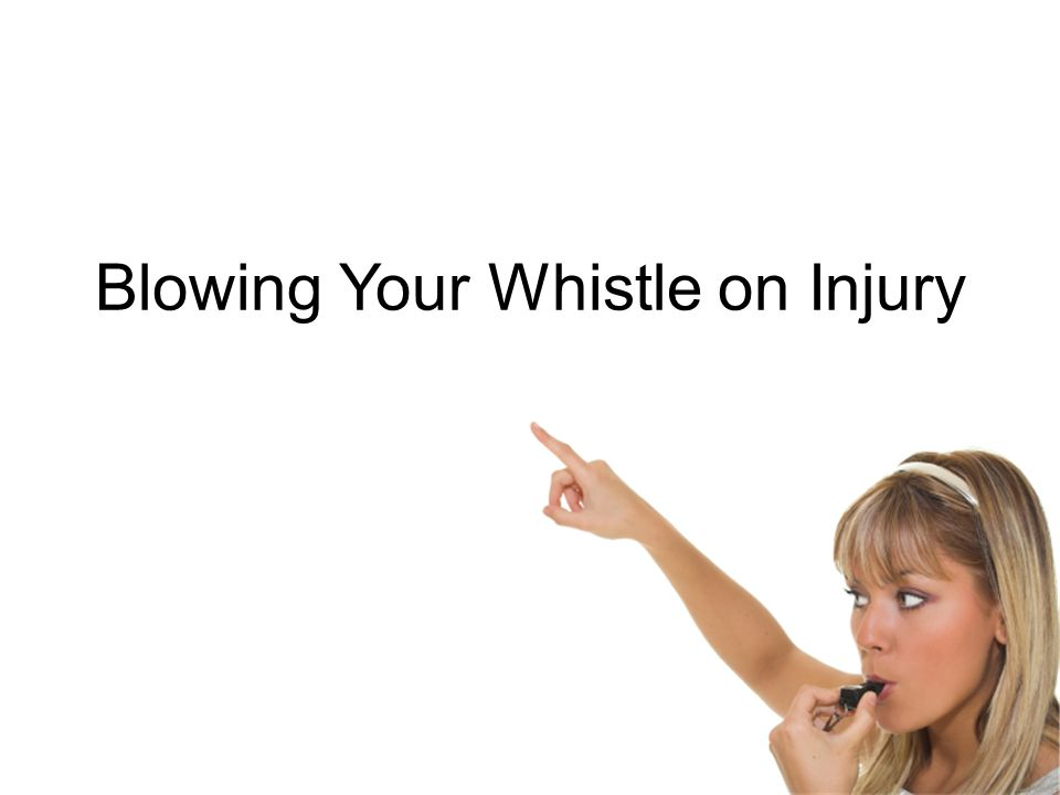 Blowing Your Whistle on Injury