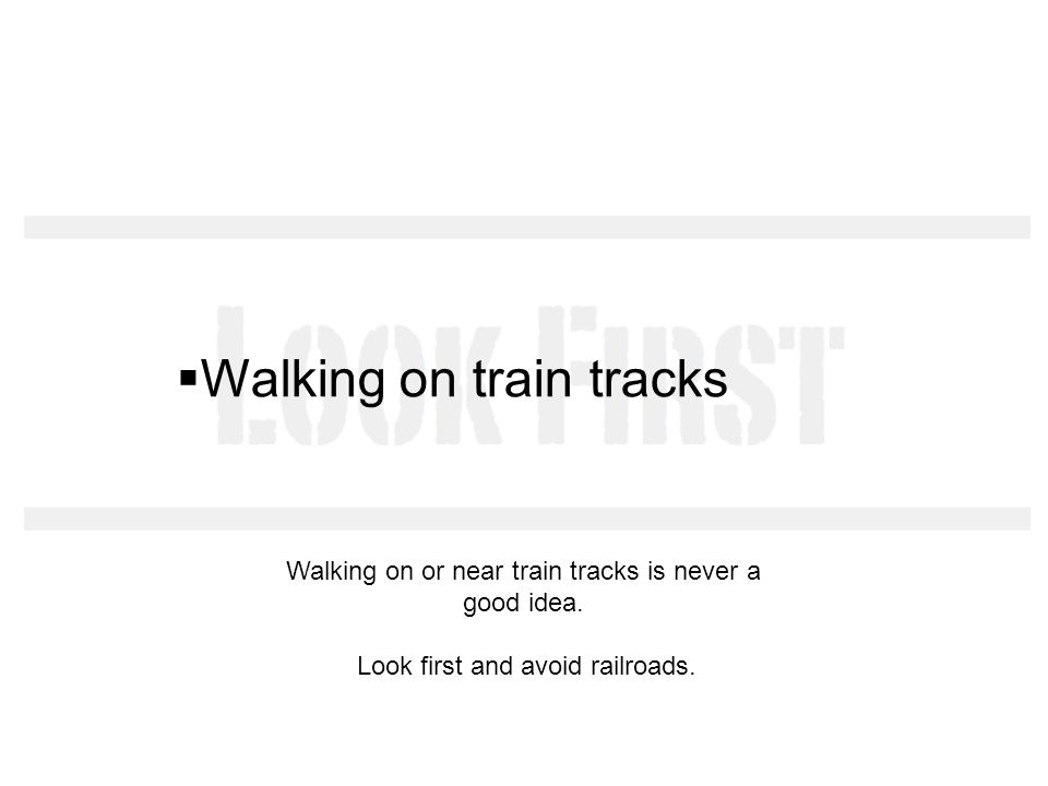 Walking on train tracks Walking on or near train tracks is never a good idea. Look first and avoid railroads.