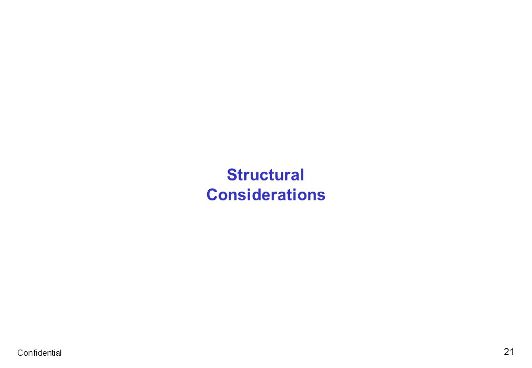 Confidential 21 Structural Considerations