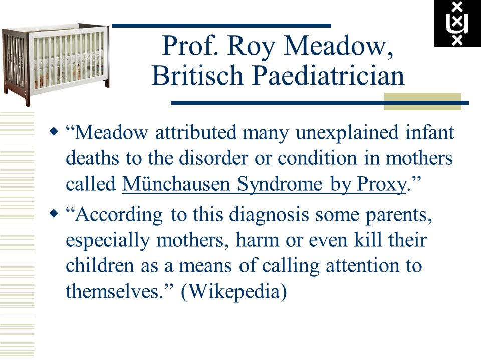 Prof. Roy Meadow, Britisch Paediatrician Meadow attributed many unexplained infant deaths to the disorder or condition in mothers called Münchausen Sy