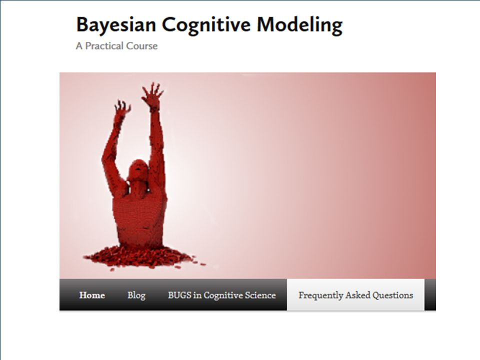 August 12 - August 16, 2013 University of Amsterdam Bayesian Modeling for Cognitive Science A WinBUGS Workshop http://bayescourse.socsci.uva.nl/