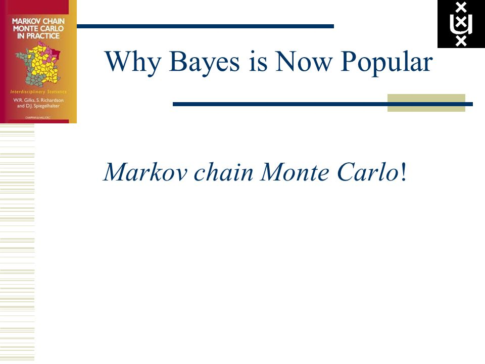 Why Bayes is Now Popular Markov chain Monte Carlo!