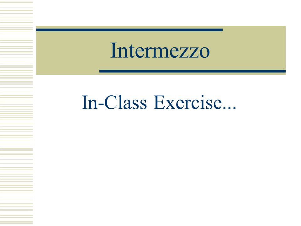 Intermezzo In-Class Exercise...