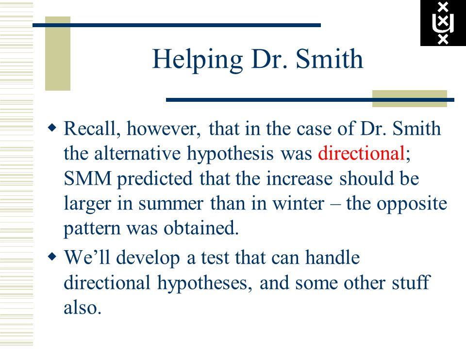 Helping Dr. Smith Recall, however, that in the case of Dr. Smith the alternative hypothesis was directional; SMM predicted that the increase should be