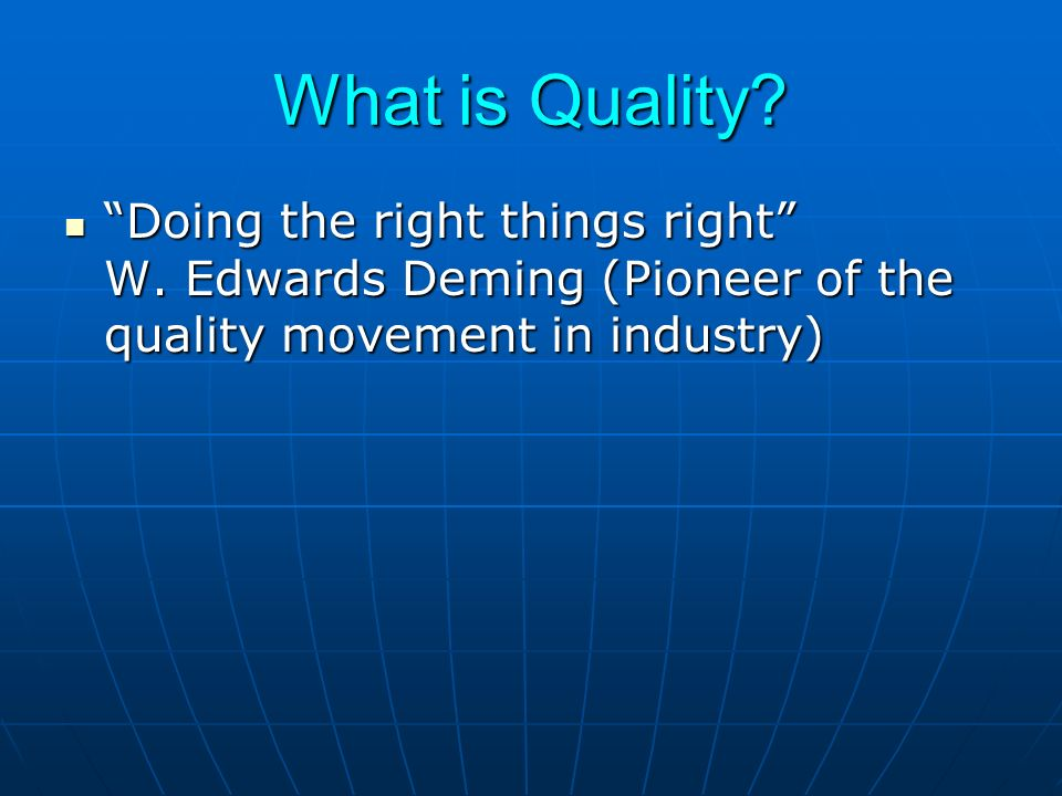 What is Quality. Doing the right things right W.