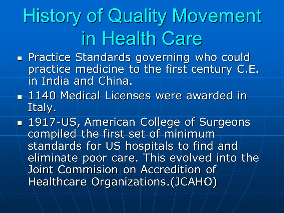 History of Quality Movement in Health Care Practice Standards governing who could practice medicine to the first century C.E.