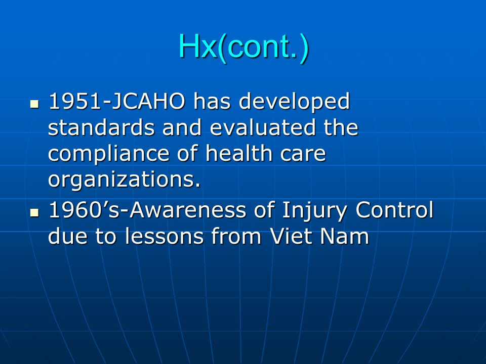 Hx(cont.) 1951-JCAHO has developed standards and evaluated the compliance of health care organizations.