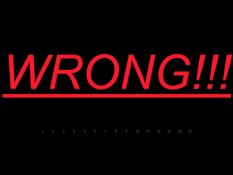 WRONG!!! 123456789101112131415