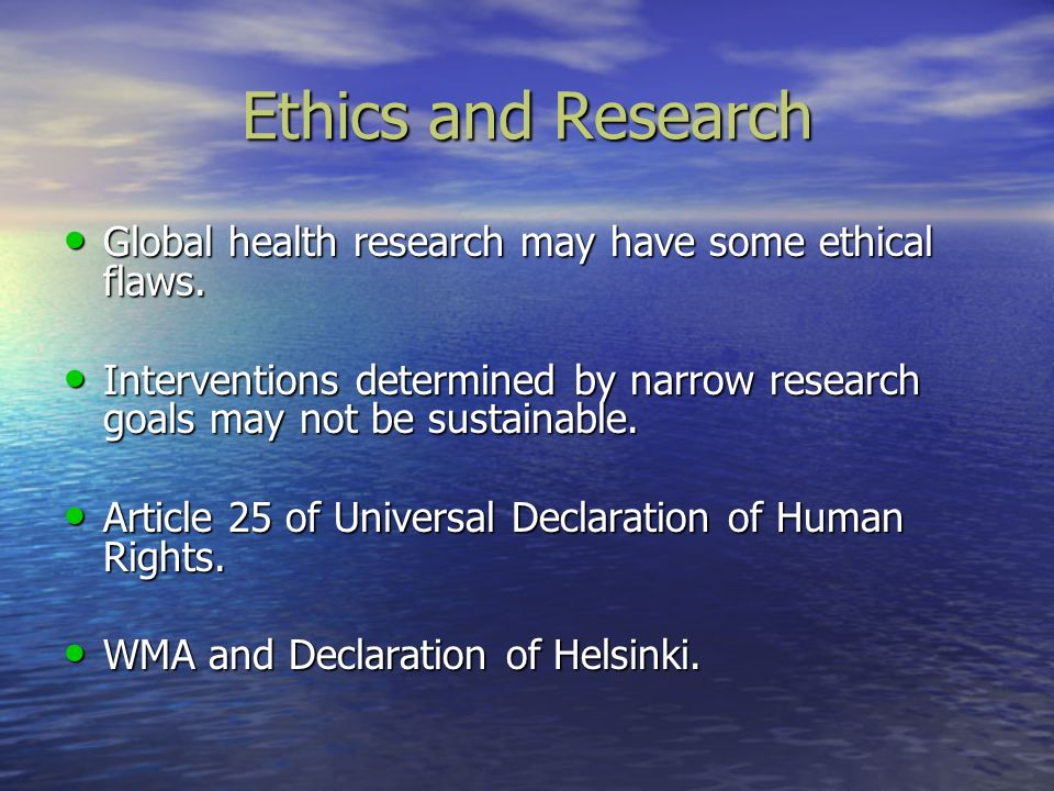 Ethics and Research Global health research may have some ethical flaws. Global health research may have some ethical flaws. Interventions determined b