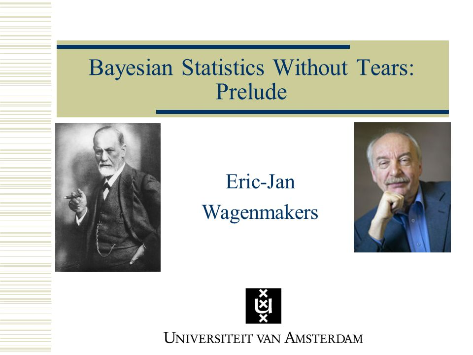 Bayesian Statistics Without Tears: Prelude Eric-Jan Wagenmakers