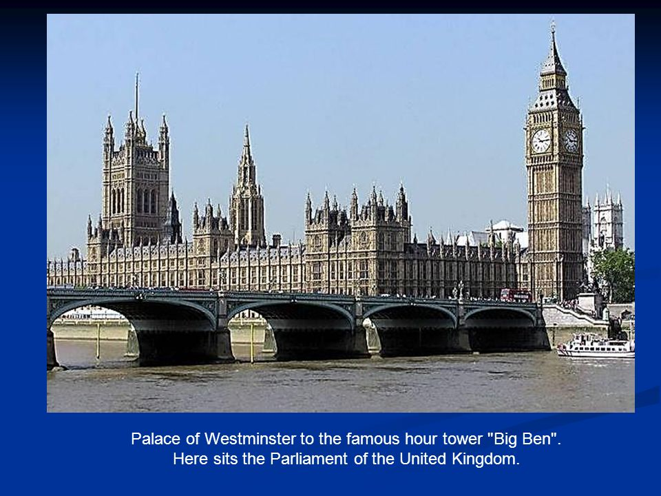 Palace of Westminster to the famous hour tower Big Ben .