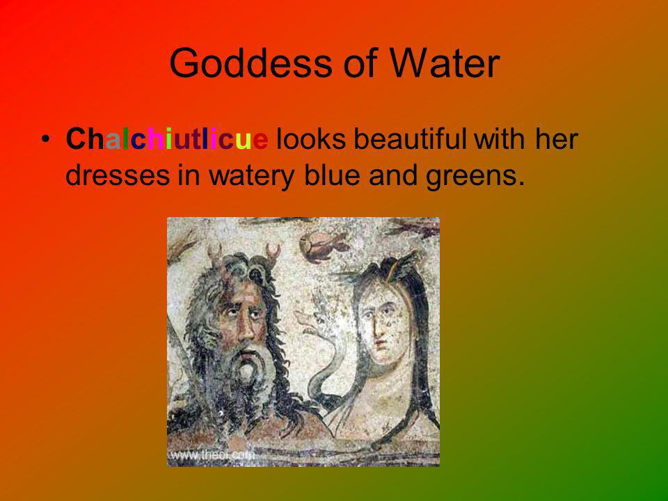 Goddess of Water Chalchiutlicue looks beautiful with her dresses in watery blue and greens.