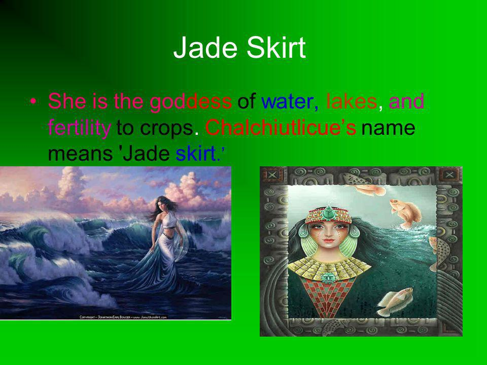 Jade Skirt She is the goddess of water, lakes, and fertility to crops.