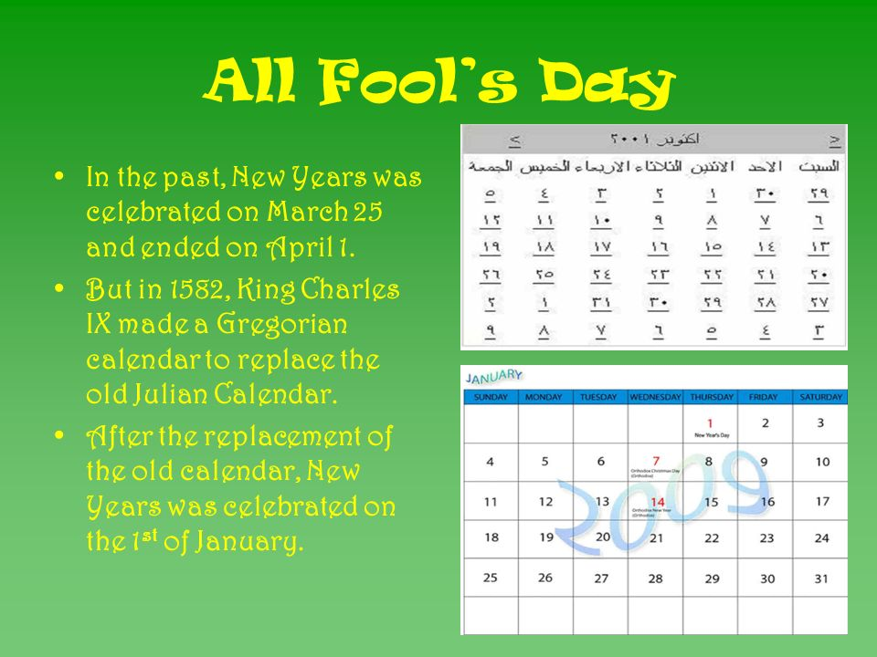 All Fools Day In the past, New Years was celebrated on March 25 and ended on April 1.