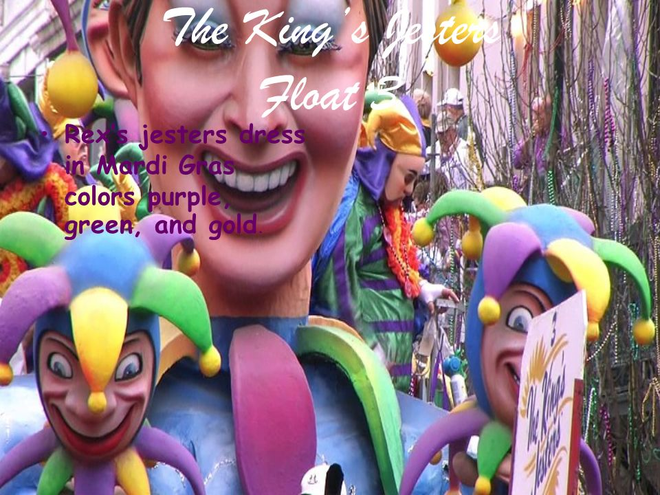 The Kings Jesters Float 3 Rexs jesters dress in Mardi Gras colors purple, green, and gold.