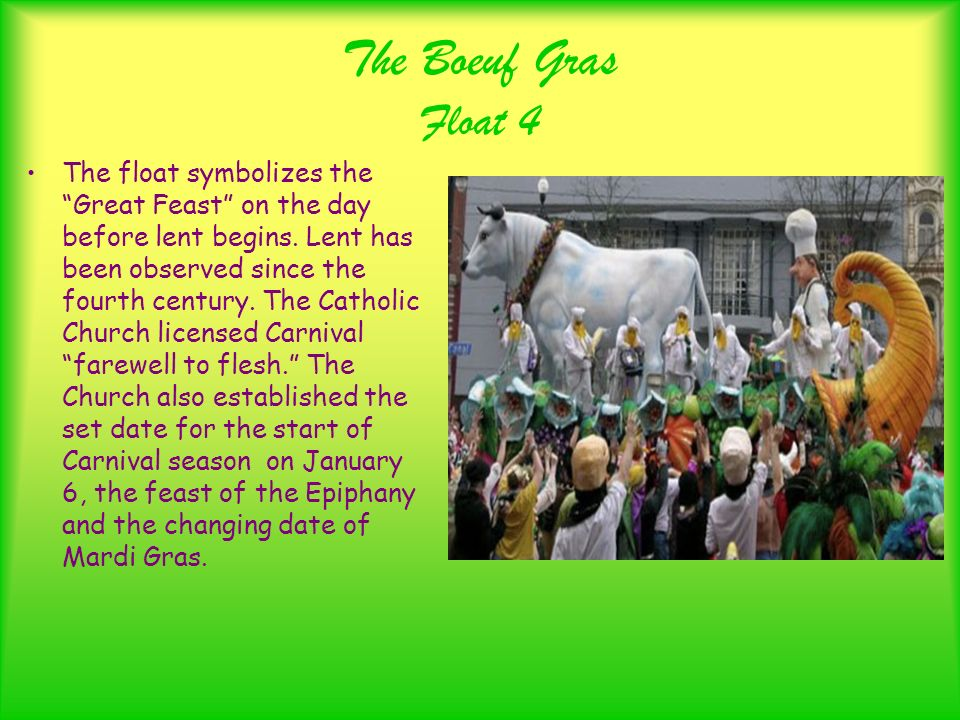 The Boeuf Gras Float 4 The float symbolizes the Great Feast on the day before lent begins.