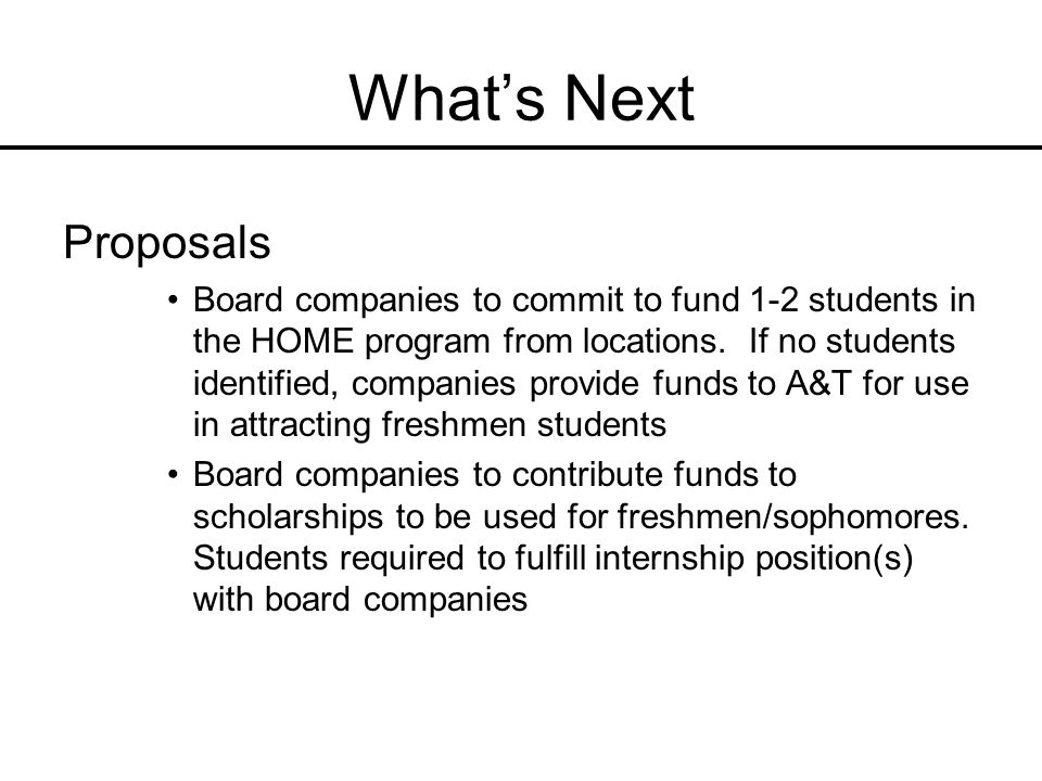 Whats Next Proposals Board companies to commit to fund 1-2 students in the HOME program from locations. If no students identified, companies provide f