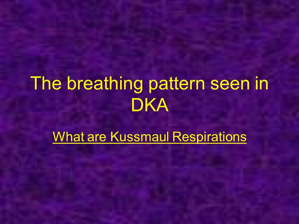 The breathing pattern seen in DKA What are Kussmaul Respirations